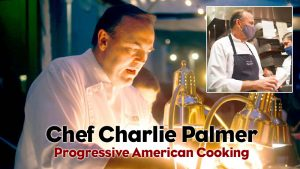 Episode #591 - Chef Charlie Palmer; an Intimate, Deep-dive Into the Unconventional World of an Ultimate American Original