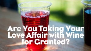 Episode #601 - Are You Taking Your Love Affair with Wine for Granted?